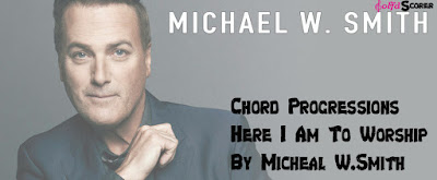 Chord Progressions Here I Am To Worship- Michael W.Smith
