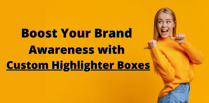 Boost Your Brand Awareness with Custom Highlighter Boxes