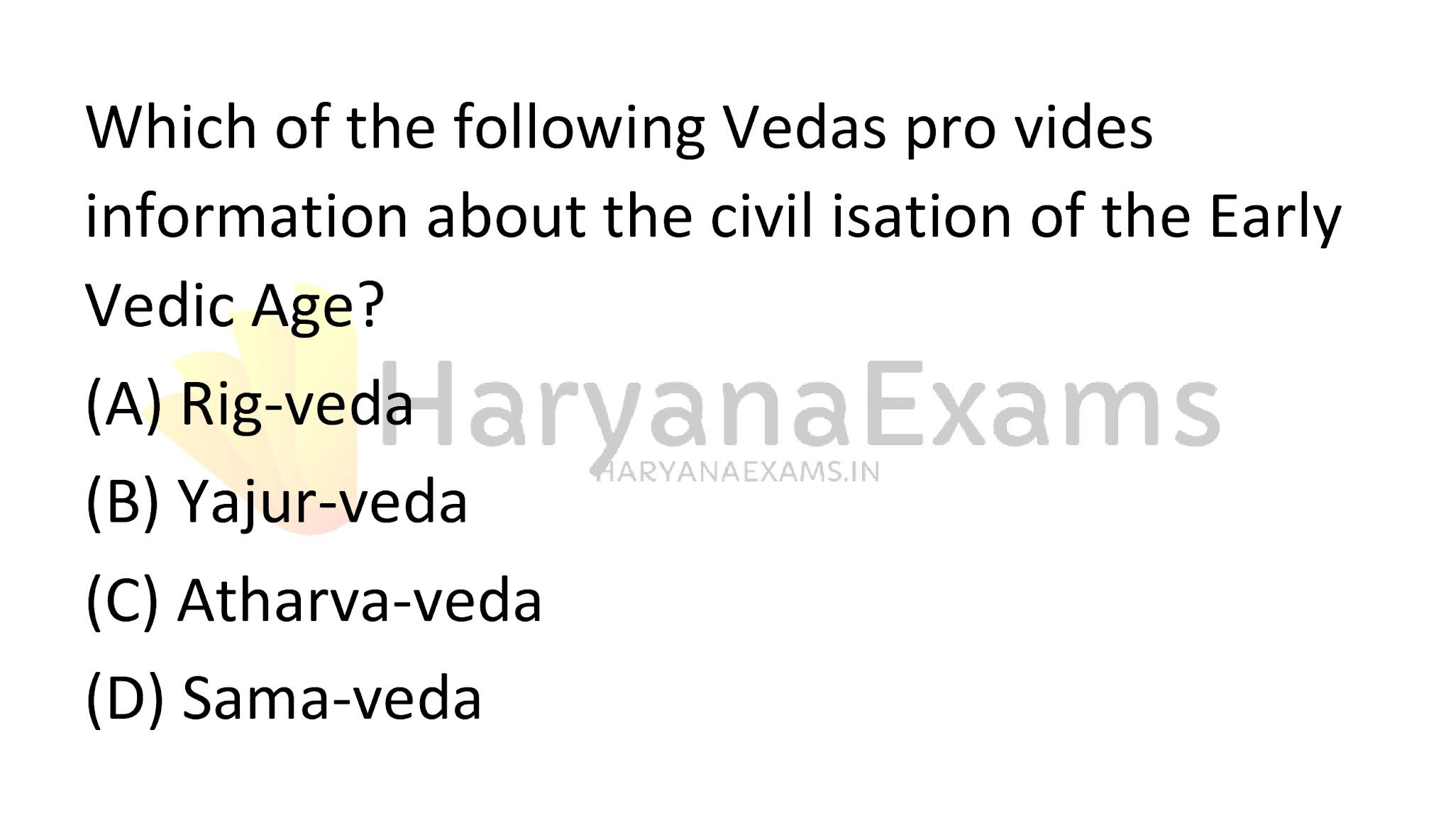 Which of the following Vedas provides information about the civilisation of the Early Vedic Age? (A) Rig-veda  (B) Yajur-veda  (C) Atharva-veda  (D) Sama-veda