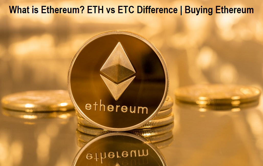 What is Ethereum - ETH vs ETC Difference - Buying Ethereum