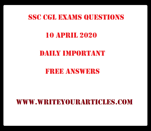 SSC CGL Exams Questions 10 APRIL 2020 Daily Important Free Answers