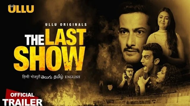 The Last Show ULLU Web Series Episode Review, Story, Cast, Actress, Cast