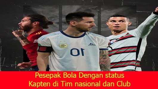 Pesepak Bola Dengan status Kapten di Tim nasional dan Club