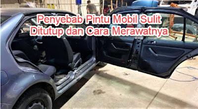 Penyebab Pintu Mobil Sulit Ditutup dan Cara Merawatnya