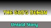 THE GOD'S DEMON (untold story)