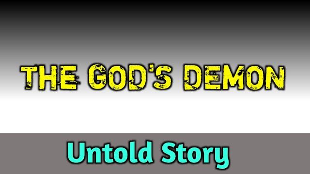 THE GOD'S DEMON (untold story)