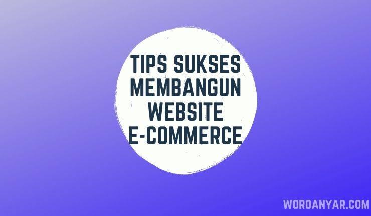 Tips Sukses Membangun Website E Commerce