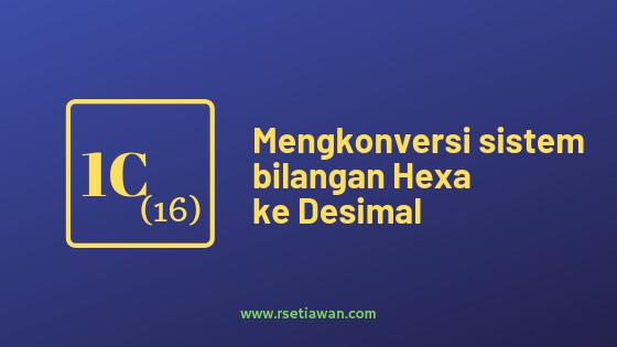 Jobsheet SisKom: Mengkonversi bilangan Hexadesimal ke Desimal dan sebaliknya