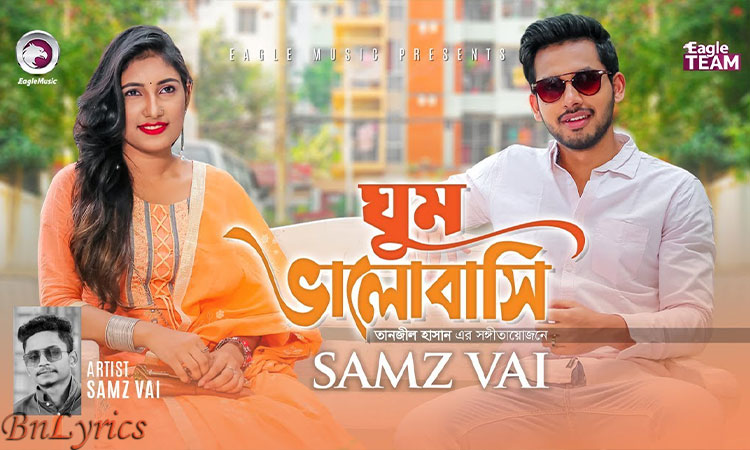 Ghum Valobashi (ঘুম ভালোবাসি) Lyrics Samz Vai