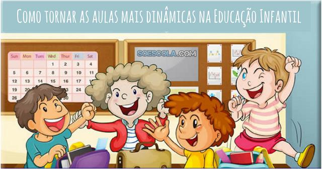 Como tornar mais dinâmicas suas aulas para a Educação Infantil. Saiba o que fazer para estimular o aprendizado e diversão na escola.