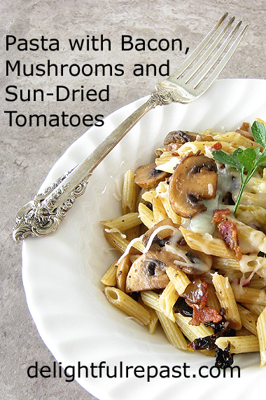 Pasta with Bacon, Mushrooms and Sun-Dried Tomatoes / www.delightfulrepast.com
