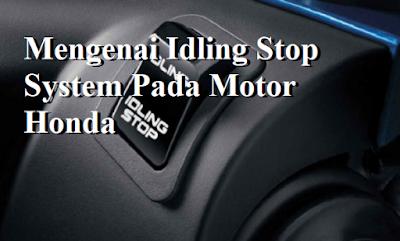 Mengenai Idling Stop System Pada Motor Honda