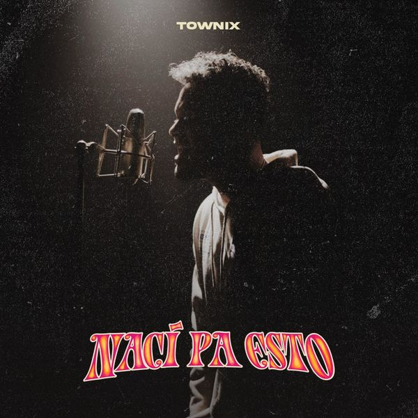 Townix – Nací Pa Esto (Single) 2021 (Exclusivo WC)