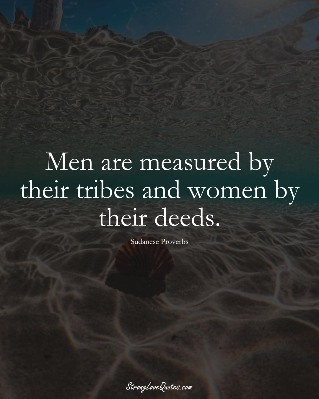 Men are measured by their tribes and women by their deeds. (Sudanese Sayings);  #AfricanSayings
