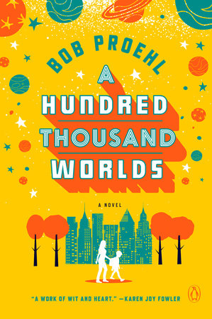 http://www.penguinrandomhouse.com/books/534751/a-hundred-thousand-worlds-by-bob-proehl/9780399562235