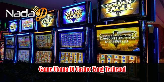 Game Utama Di Casino Yang Terkenal