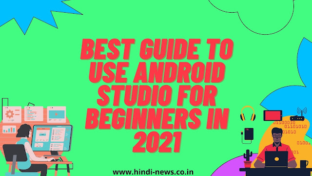Best guide to use Android Studio for Beginners in 2021