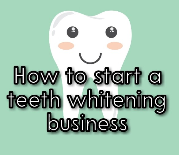How to start a teeth whitening business