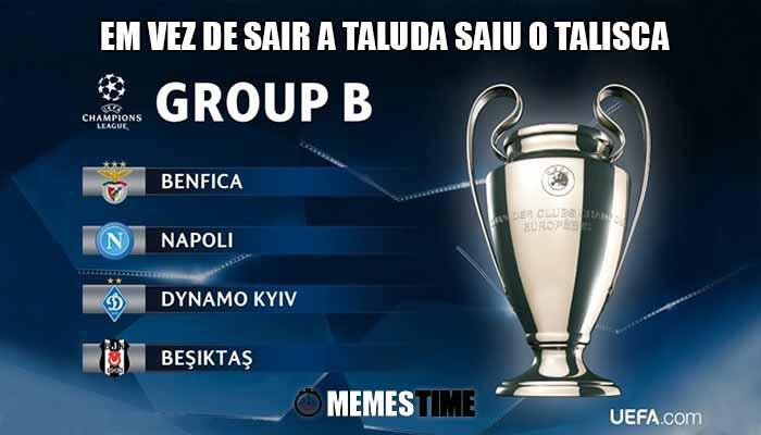 Memes Time Grupo B da Fase de Grupos da Champions Leage Benfica-SLB – Em vez de sair a Taluda saiu o Talisca