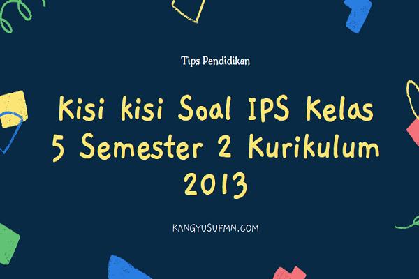 Kisi kisi Soal IPS Kelas 5 Semester 2 Kurikulum 2013