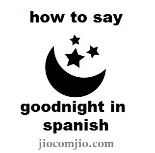 how to say goodnight in spanish Top how do you say goodnight