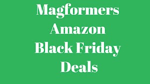 Magformers Amazon Black Friday Deals -  Don't Miss It