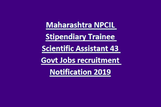 Maharashtra NPCIL Stipendiary Trainee Scientific Assistant 43 Govt Jobs recruitment Notification 2019