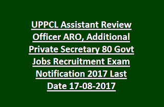 UPPCL Assistant Review Officer ARO, Additional Private Secretary 80 Govt Jobs Recruitment Exam Notification 2017 Last Date 17-08-2017