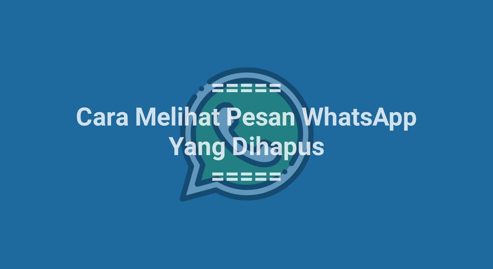 Cara Melihat Pesan WhatsApp yg Sudah Dihapus