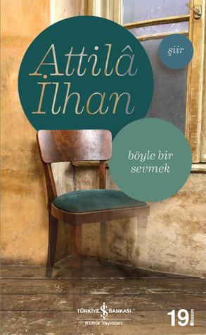Böyle Bir Sevmek kitabı - Attila İlhan