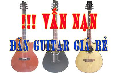 Đàn Guitar Giá Rẻ Trở Thành Vấn Nạn !!!