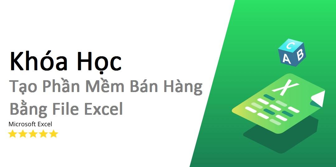 Khóa Học Tạo Phần Mềm Bán Hàng Bằng File Excel