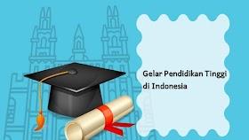 Informasi tentang gelar lulusan pendidikan tinggi di indonesia