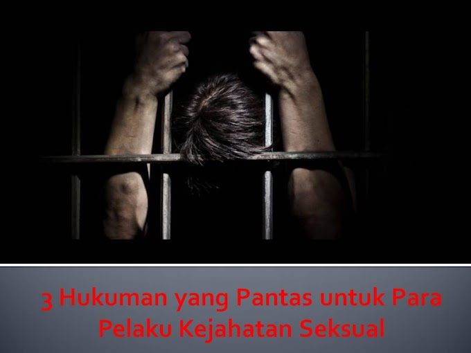 3 Hukuman yang Pantas untuk Para Pelaku Kejahatan Seksual