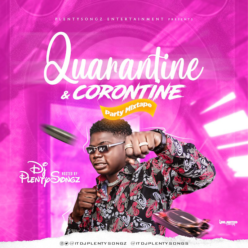 DJ PlentySongz - Quarantine & Corontine Party Mix #Arewapublisize