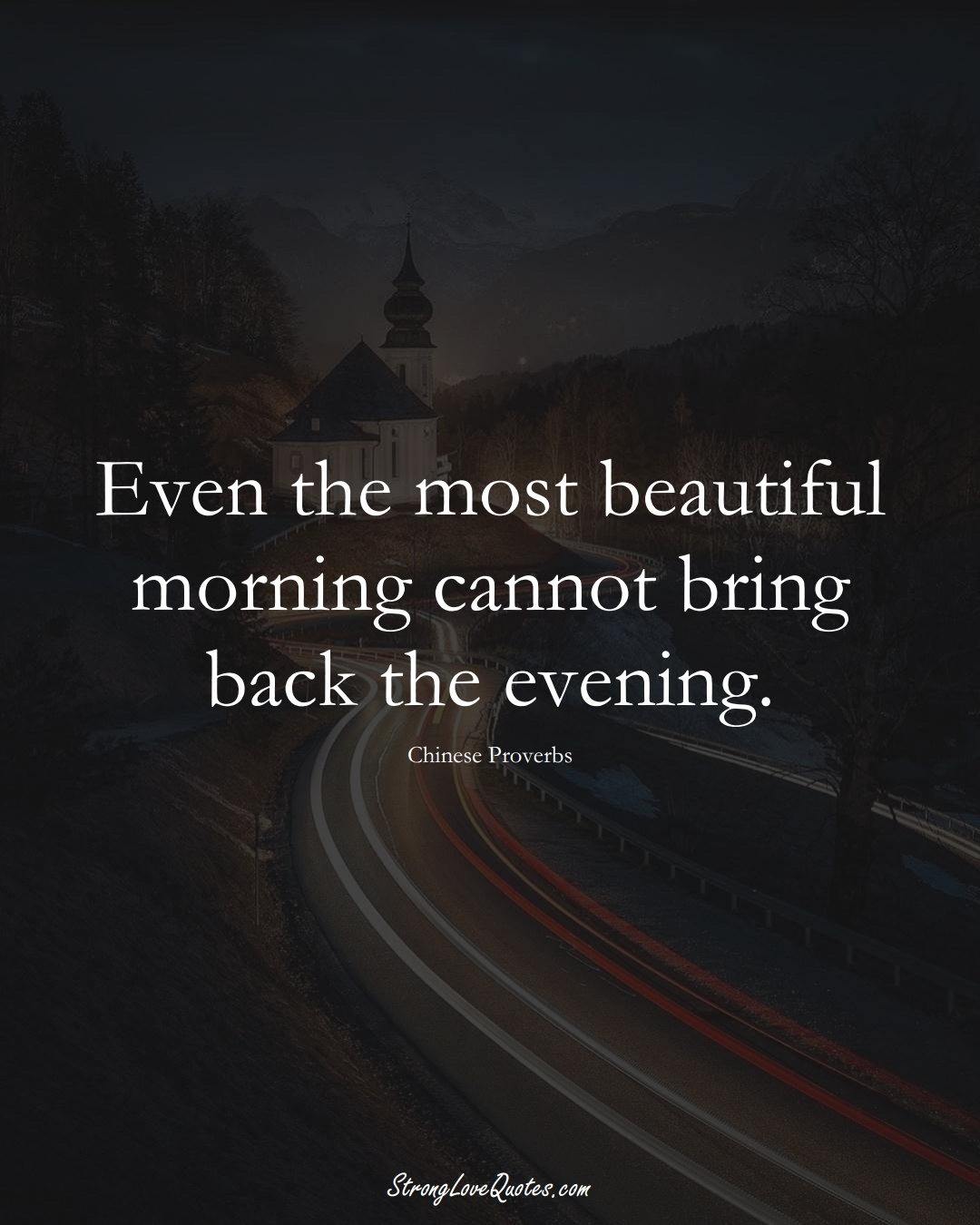 Even the most beautiful morning cannot bring back the evening. (Chinese Sayings);  #AsianSayings