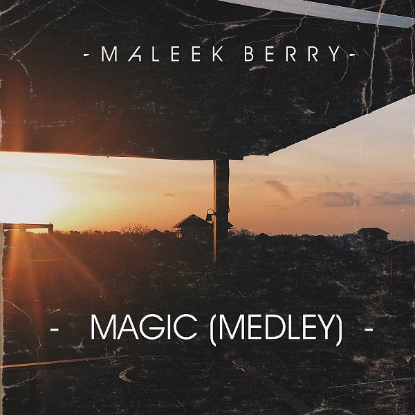 "Maleek Berry – ""Magic [Medly]"" 