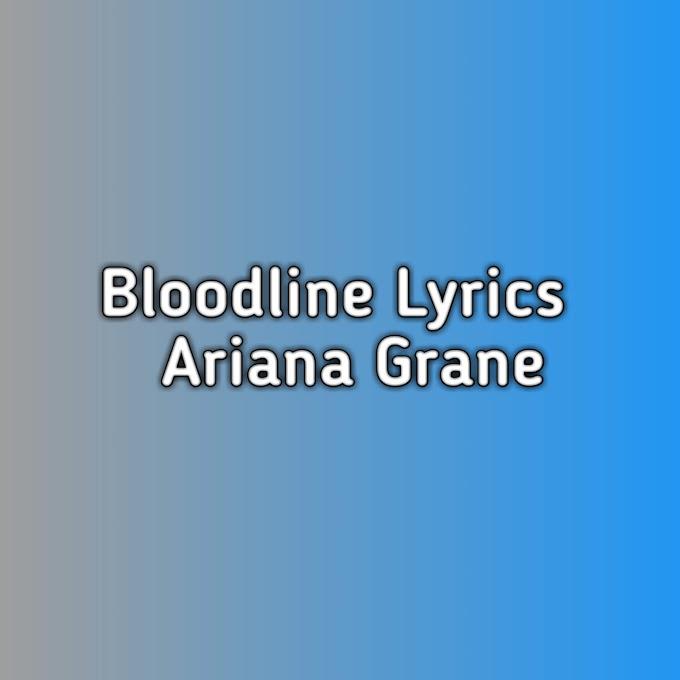 Bloodline Lyrics Ariana Grande