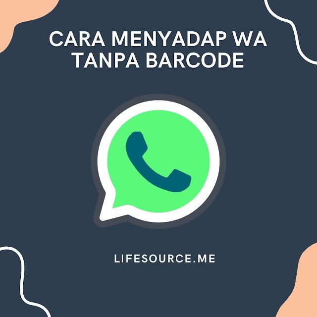 Cara Menyadap WA Tanpa Barcode