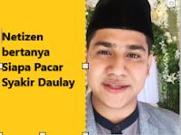 Pacar Syakir Daulay Siapa Ya?