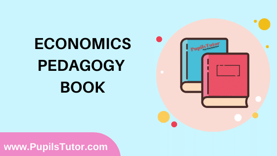 Economics Pedagogy Book in English Medium Free Download PDF for B.Ed 1st And 2nd Year / All Semesters And All Courses - www.PupilsTutor.Com