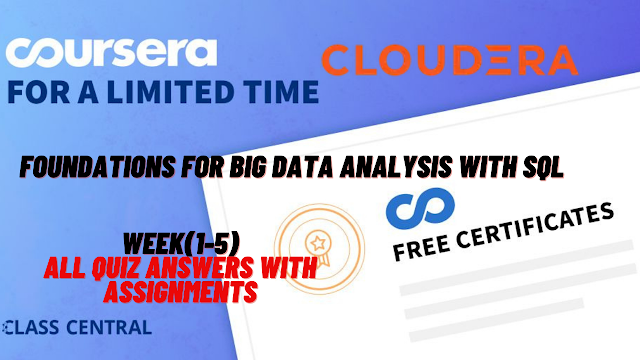 Foundations for Big Data Analysis with SQL, week(1-5) All Quiz Answers with Assignments.