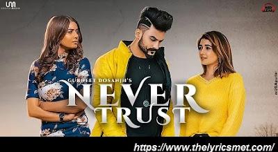 Never Trust Song Lyrics | Gurneet Dosanjh | Nisha Bhatt | Aakankshasareen | New Punjabi Songs