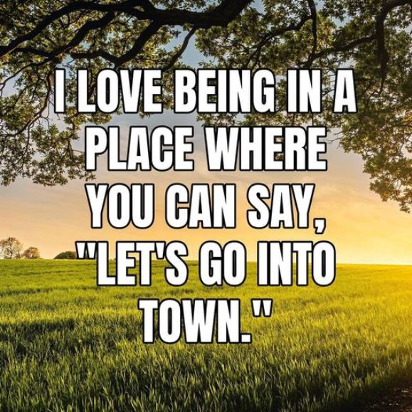 """I love living in a place where you can say """"let's go into town"""""""