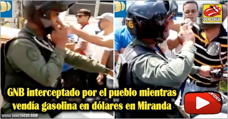 GNB interceptado por el pueblo mientras vendía gasolina en dólares en Miranda