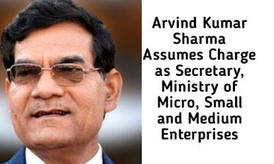 Arvind Kumar Sharma Assumes Charge as Secretary, Ministry of Micro, Small and Medium Enterprises (MSMEs)