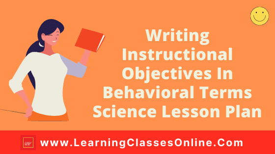 Writing Instructional Objectives In Behavioural Terms Science Lesson Plan | Writing Instructional Objectives In Behavioural Terms Micro Teaching Science Lesson Plan (Physics, Chemistry and Biology) Free Download PDF For B.Ed,
