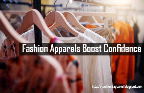 I believe that what we wear is where we gear How Fashion Apparels Can Help You Boost Your Confidence