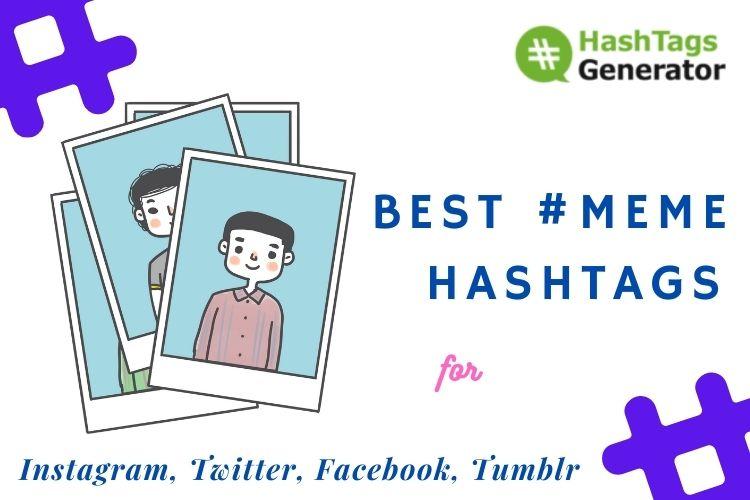 Best Hashtags for MEME -on Instagram Twitter Facebook Tumblr