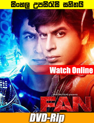 Fan 2016 Hindi Full Movie Watch Online With Sinhala Subtitle